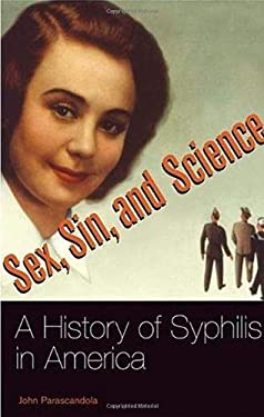 Sex, Sin, and Science: A History of Syphilis in America 9780275994303