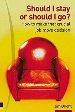 Should I Stay or Should I Go?: How to Make That Crucial Job Move Decision 9780273663010