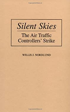 Silent Skies: The Air Traffic Controllers' Strike 9780275961886