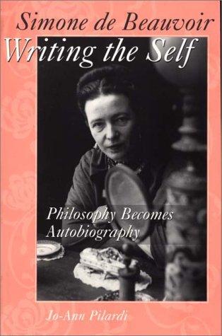 Simone de Beauvoir Writing the Self: Philosophy Becomes Autobiography 9780275963347