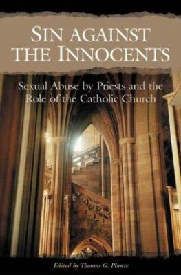Sin Against the Innocents: Sexual Abuse by Priests and the Role of the Catholic Church 9780275981754