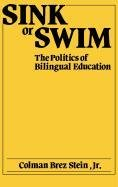 Sink or Swim: The Politics of Bilingual Education 9780275921613