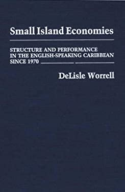 Small Island Economies: Structure and Performance in the English-Speaking Caribbean Since 1970 9780275927950