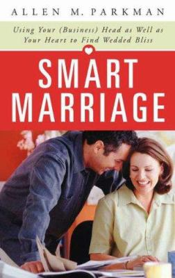Smart Marriage: Using Your (Business) Head as Well as Your Heart to Find Wedded Bliss 9780275994556