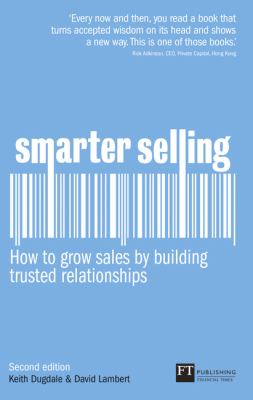 Smarter Selling: How to Grow Sales by Building Trusted Relationships 9780273750444