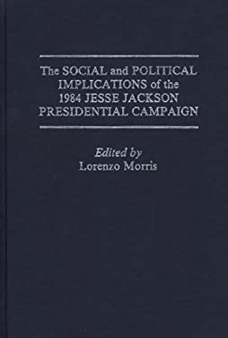 The Social and Political Implications of the 1984 Jesse Jackson Presidential Campaign 9780275927851