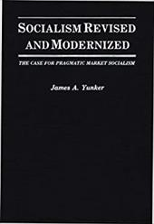Socialism Revised and Modernized: The Case for Pragmatic Market Socialism