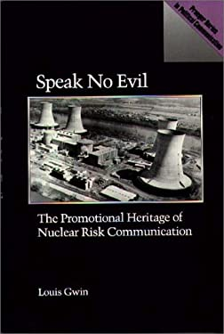 Speak No Evil: The Promotional Heritage of Nuclear Risk Communication 9780275934453