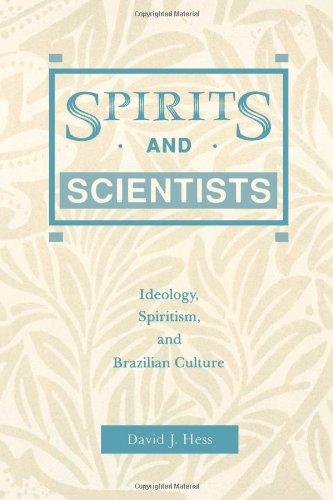Spirits and Scientists: Ideology, Spiritism and Brazilian Culture 9780271033679