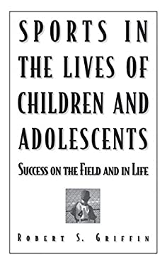 Sports in the Lives of Children and Adolescents: Success on the Field and in Life 9780275961275
