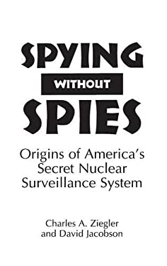 Spying Without Spies: Origins of America's Secret Nuclear Surveillance System 9780275950491