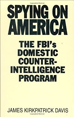 Spying on America: The FBI's Domestic Counterintelligence Program 9780275934071