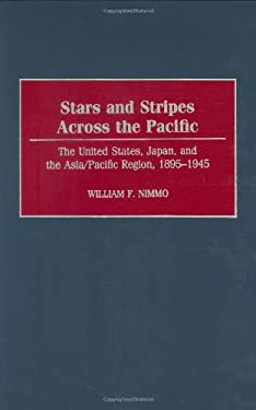 Stars and Stripes Across the Pacific: The United States, Japan, and the Asia/Pacific Region, 1895-1945 9780275964535
