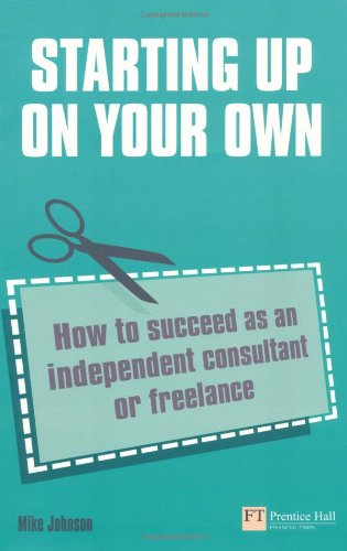 Starting Up on Your Own: How to Suceed as an Independent Consultant or Freelance