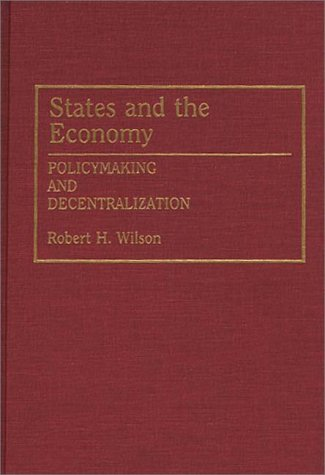 States and the Economy: Policymaking and Decentralization 9780275945060