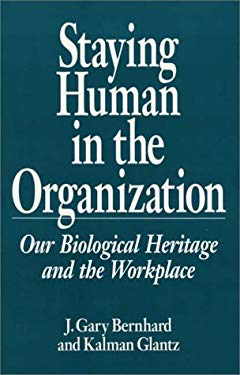 Staying Human in the Organization: Our Biological Heritage and the Workplace 9780275942953