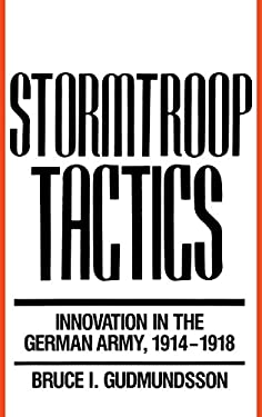 Stormtroop Tactics: Innovation in the German Army, 1914-1918 9780275933289