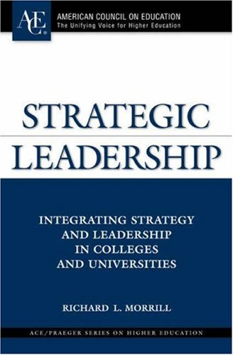 Strategic Leadership: Integrating Strategy and Leadership in Colleges and Universities 9780275993917