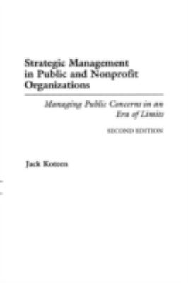 Strategic Management in Public and Nonprofit Organizations: Managing Public Concerns in an Era of Limits Degreeslsecond Edition 9780275955328