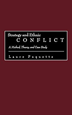 Strategy and Ethnic Conflict: A Method, Theory, and Case Study 9780275976361