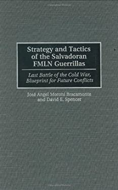 Strategy and Tactics of the Salvadoran Fmln Guerrillas: Last Battle of the Cold War, Blueprint for Future Conflicts 9780275950187