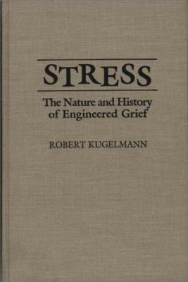 Stress: The Nature and History of Engineered Grief 9780275942717