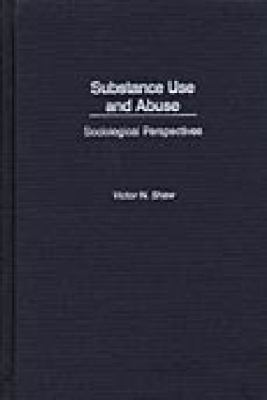 Substance Use and Abuse: Sociological Perspectives 9780275971397