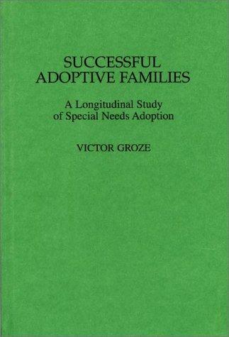 Successful Adoptive Families: A Longitudinal Study of Special Needs Adoption 9780275953430