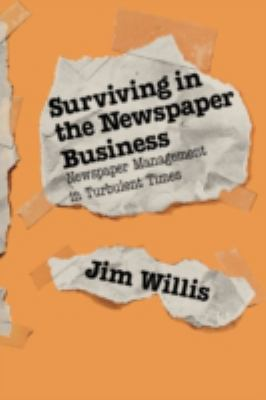 Surviving in the Newspaper Business: Newspaper Management in Turbulent Times 9780275928636