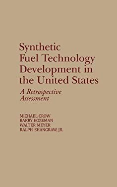 Synthetic Fuel Technology Development in the United States: A Retrospective Assessment 9780275930837