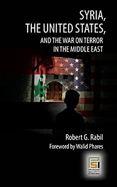 Syria, the United States, and the War on Terror in the Middle East 9780275990152