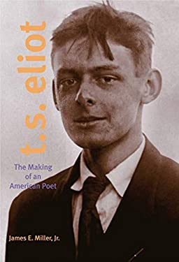 T.S. Eliot: The Making of an American Poet, 1888-1922