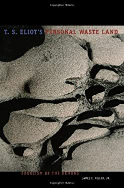 T. S. Eliot's Personal Wasteland: Exorcism of the Demons 9780271027371