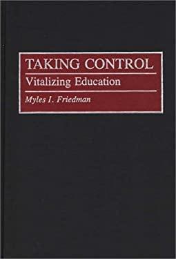 Taking Control: Vitalizing Education 9780275941994