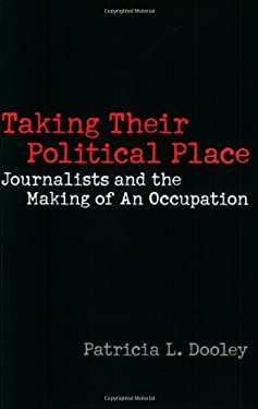 Taking Their Political Place: Journalists and the Making of an Occupation