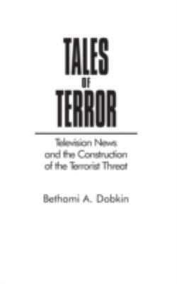 Tales of Terror: Television News and the Construction of the Terrorist Threat 9780275939816