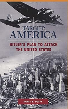Target: America: Hitler's Plan to Attack the United States 9780275966843