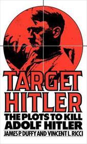 Target Hitler: The Plots to Kill Adolf Hitler