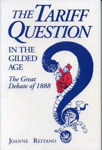 Tariff Question in the Gilded Age : The Great Debate of 1888