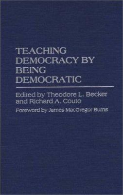 Teaching Democracy by Being Democratic 9780275955533