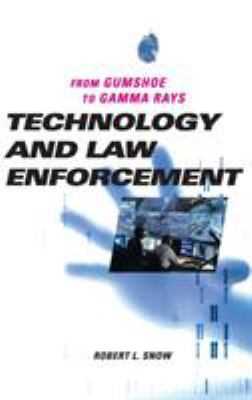 Technology and Law Enforcement: From Gumshoe to Gamma Rays 9780275993344