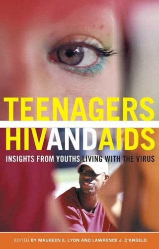 Teenagers, HIV, and AIDS: Insights from Youths Living with the Virus 9780275988920