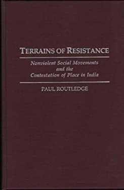 Terrains of Resistance: Nonviolent Social Movements and the Contestation of Place in India 9780275945176