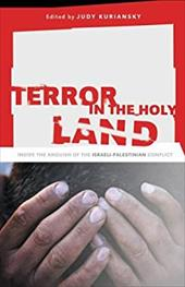 Terror in the Holy Land: Inside the Anguish of the Israeli-Palestinian Conflict 820672