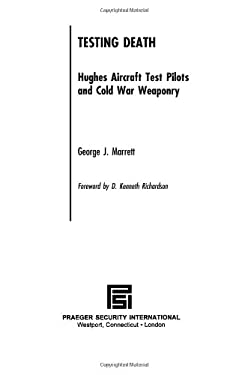 Testing Death: Hughes Aircraft Test Pilots and Cold War Weaponry 9780275990664