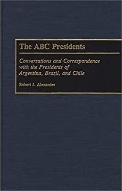 The ABC Presidents: Conversations and Correspondence with the Presidents of Argentina, Brazil, and Chile 9780275941109