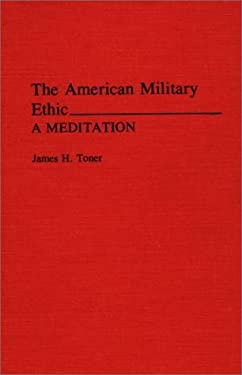 The American Military Ethic: A Meditation 9780275941956