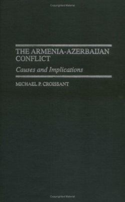 The Armenia-Azerbaijan Conflict: Causes and Implications 9780275962418
