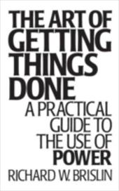 The Art of Getting Things Done: A Practical Guide to the Use of Power