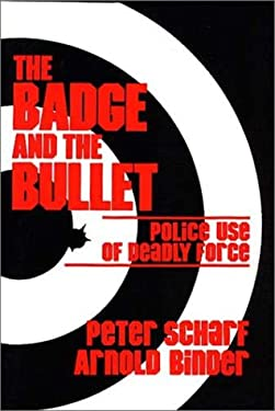 The Badge and the Bullet: Police Use of Deadly Force 9780275917784